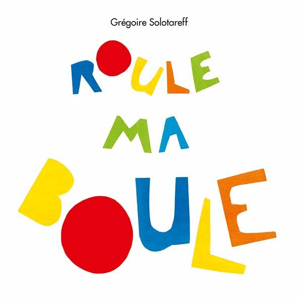roule ma boule de Grégoire Solotareff